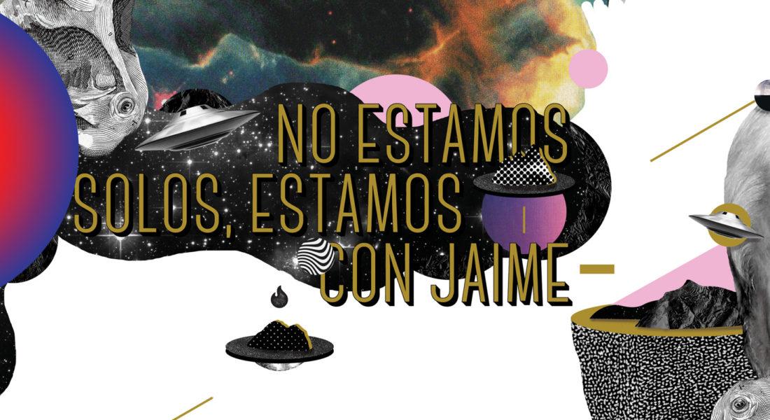 No estamos solos… estamos con Jaime